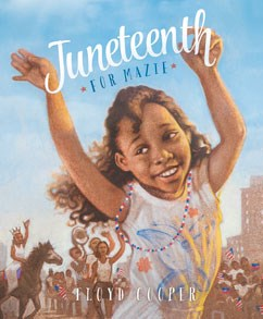 "Book cover for ""Juneteenth for Mazie"" by Floyd Cooper. Source Capstone Young Readers website."