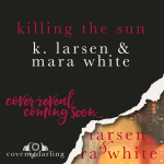 SPOTLIGHT: 'Killing the Sun' by K. Larsen & Mara White