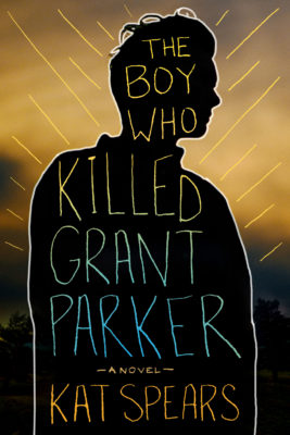 SPOTLIGHT/REVIEW: 'The Boy Who Killed Grant Parker' by Kat Spears