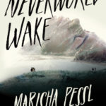 SPOTLIGHT: 'Neverworld Wake' by Marisha Pessl