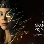 "STARZ Announces Conclusion of ""The Spanish Princess"" Limited Series"