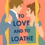 BOOK SPOTLIGHT: 'To Love and to Loathe' by Martha Waters